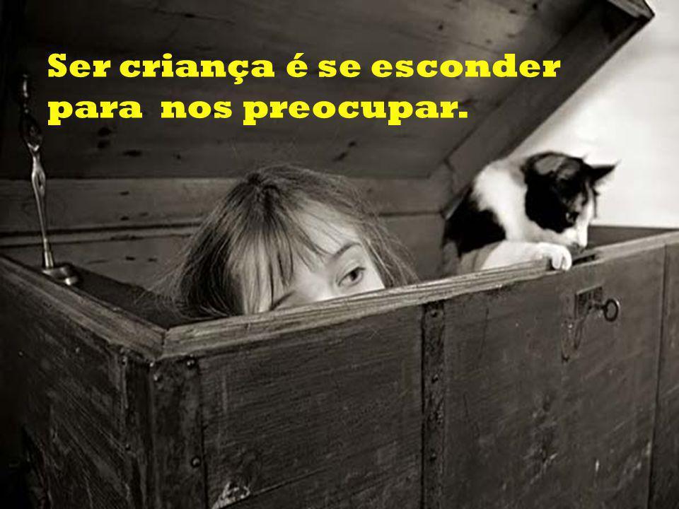 Ser criança é querer ser feliz.