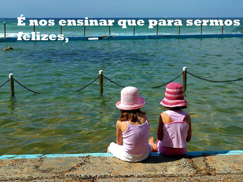 É nos ensinar que criança só quer carinho e afeto.