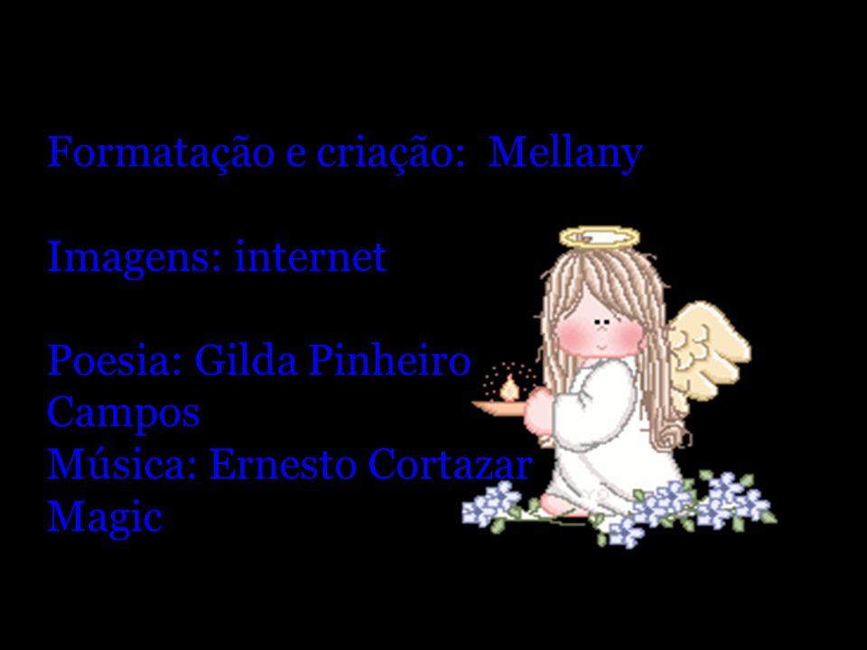 Formatação e criação: Mellany Imagens: internet Poesia: Gilda Pinheiro Campos Música: Ernesto Cortazar Magic