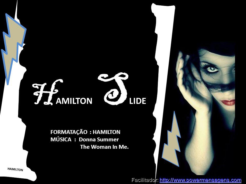 HAMILTON H AMILTON S LIDE FORMATAÇÃO : HAMILTON MÚSICA : Donna Summer The Woman In Me.