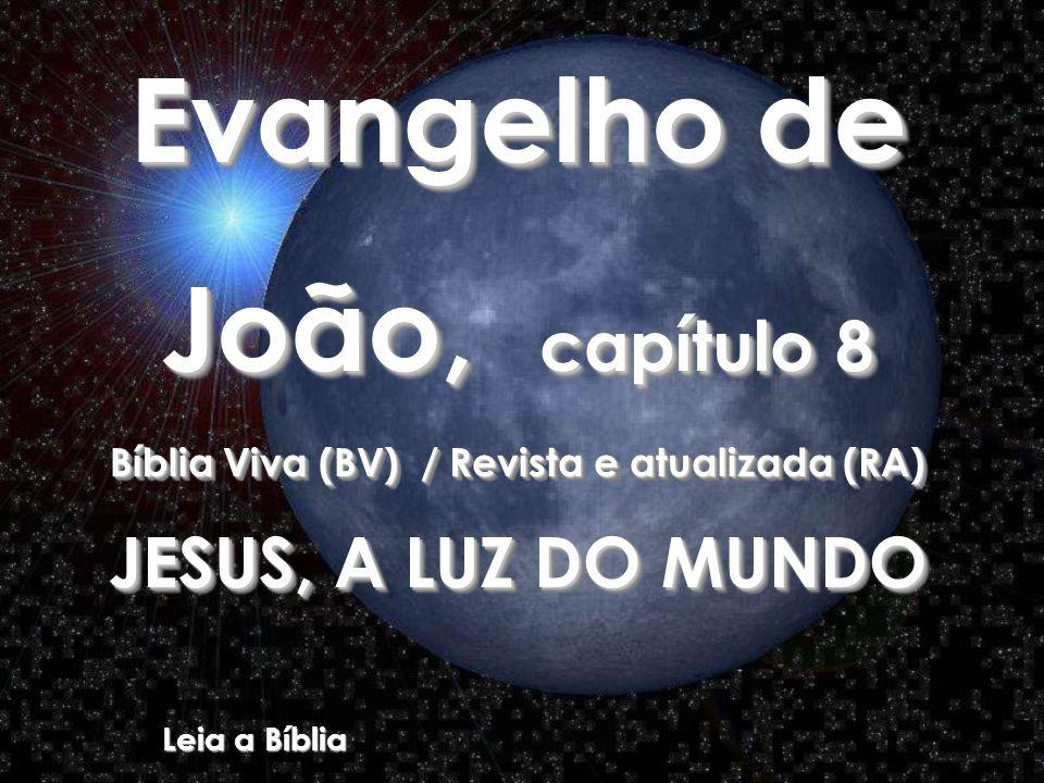 (BV)8:29- E aquele que me enviou está comigo – Ele não me abandonou – porque Eu sempre faço as coisas de que Ele gosta.