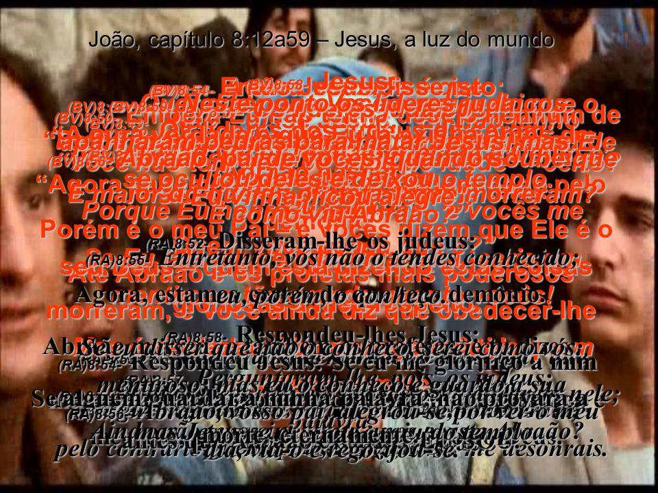 (BV)8:41- Não; vocês estão obedecendo ao seu legítimo pai quando agem desta forma. Eles responderam: Nós não somos filhos ilegítimos – e o nosso Pai l