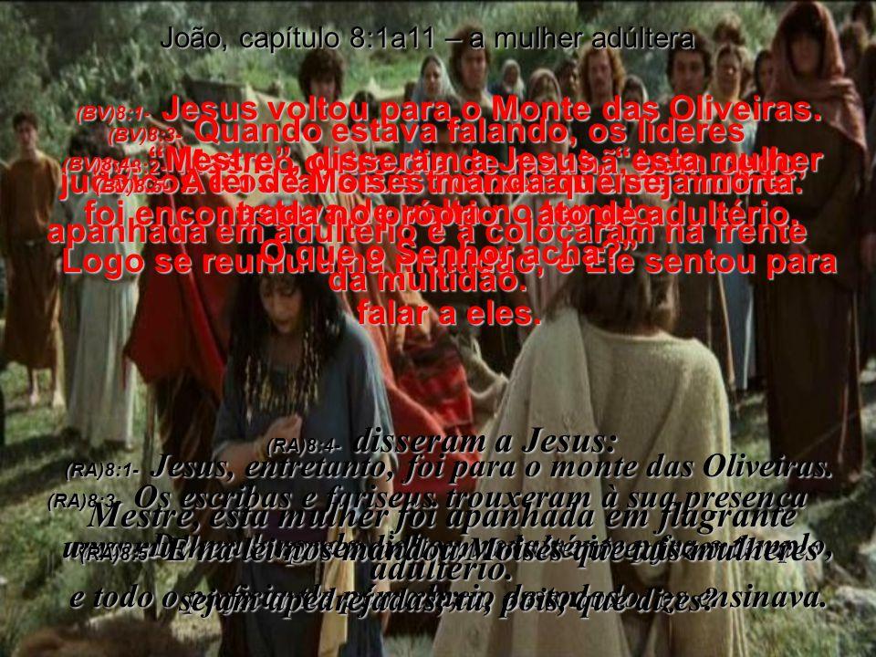 Evangelho de João, capítulo 8 Bíblia Viva (BV) / Revista e atualizada (RA) JESUS, A LUZ DO MUNDO Leia a Bíblia