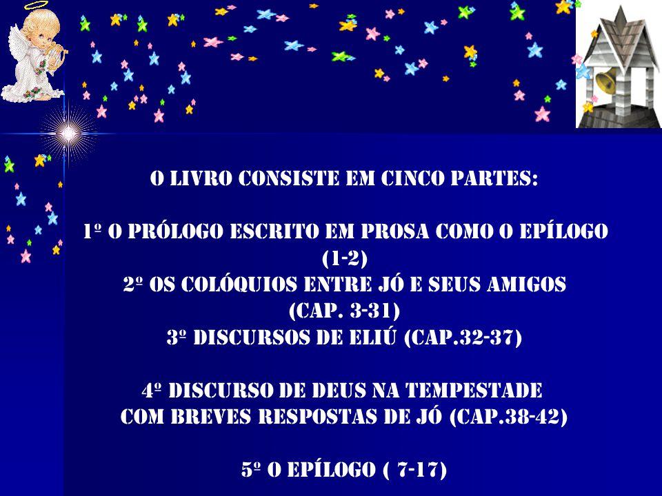 O livro consiste em cinco partes: 1º o prólogo escrito em prosa como o epílogo (1-2) 2º Os colóquios entre Jó e seus amigos (cap.