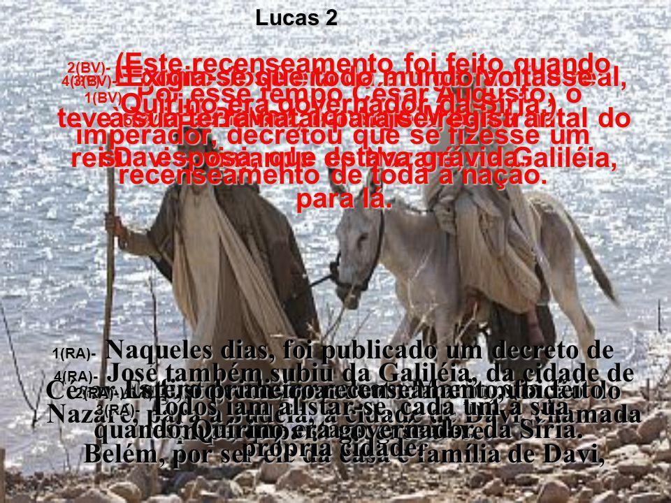 4(BV)- E como José era da antiga família real, teve de ir a Belém, na Judéia, terra natal do rei Davi – viajando de Nazaré, na Galiléia, para lá.