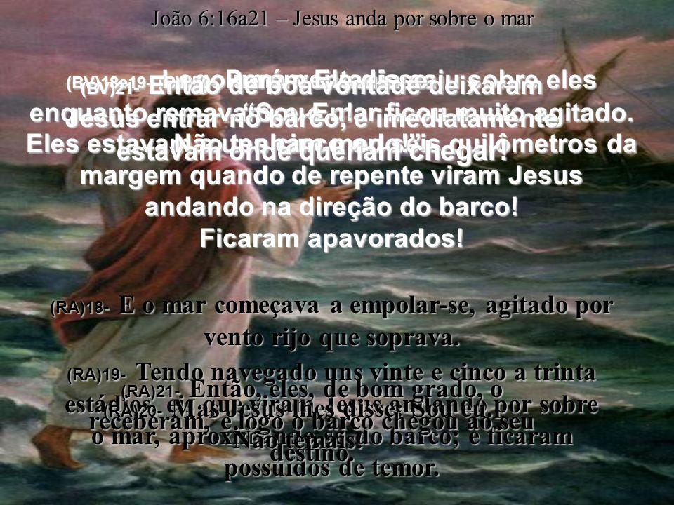 (BV)16- Ao anoitecer, os seguidores dele desceram à praia para esperar que Jesus viesse.