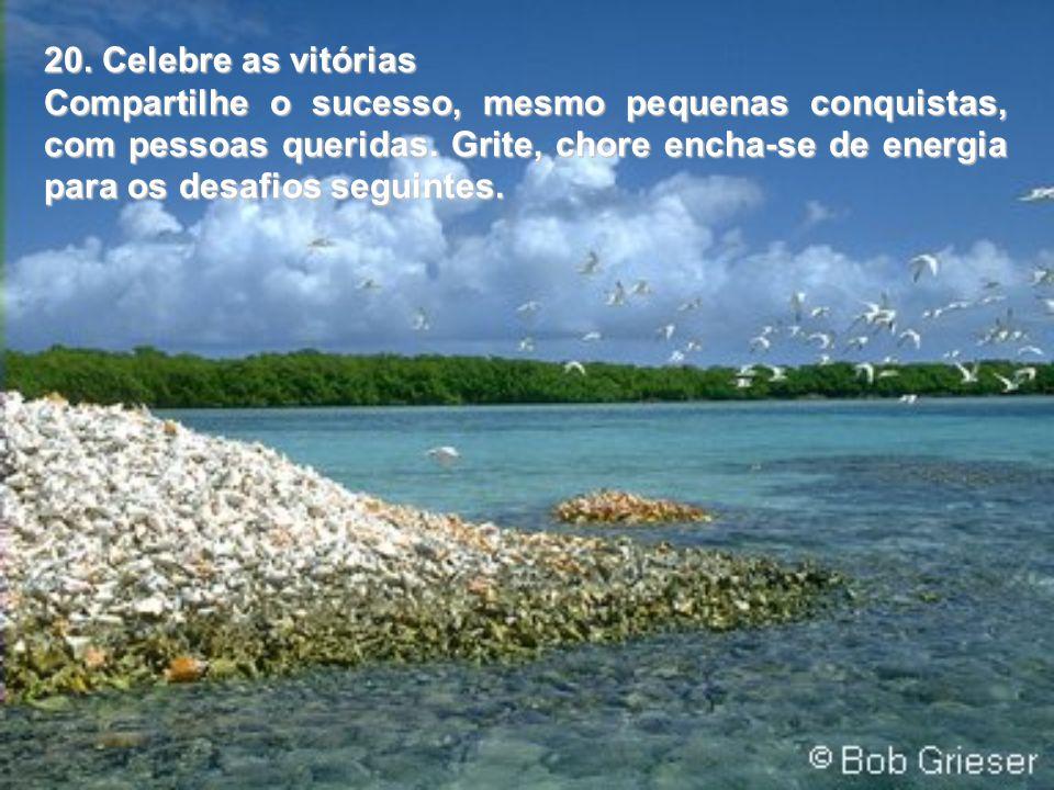 20.Celebre as vitórias Compartilhe o sucesso, mesmo pequenas conquistas, com pessoas queridas.