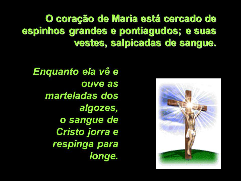 Nesta cruz muitos encontrarão a vida! Na hora da crucifixão do seu divino Filho,o coração de Maria se torna enorme e salta para fora. Ela O ampara com