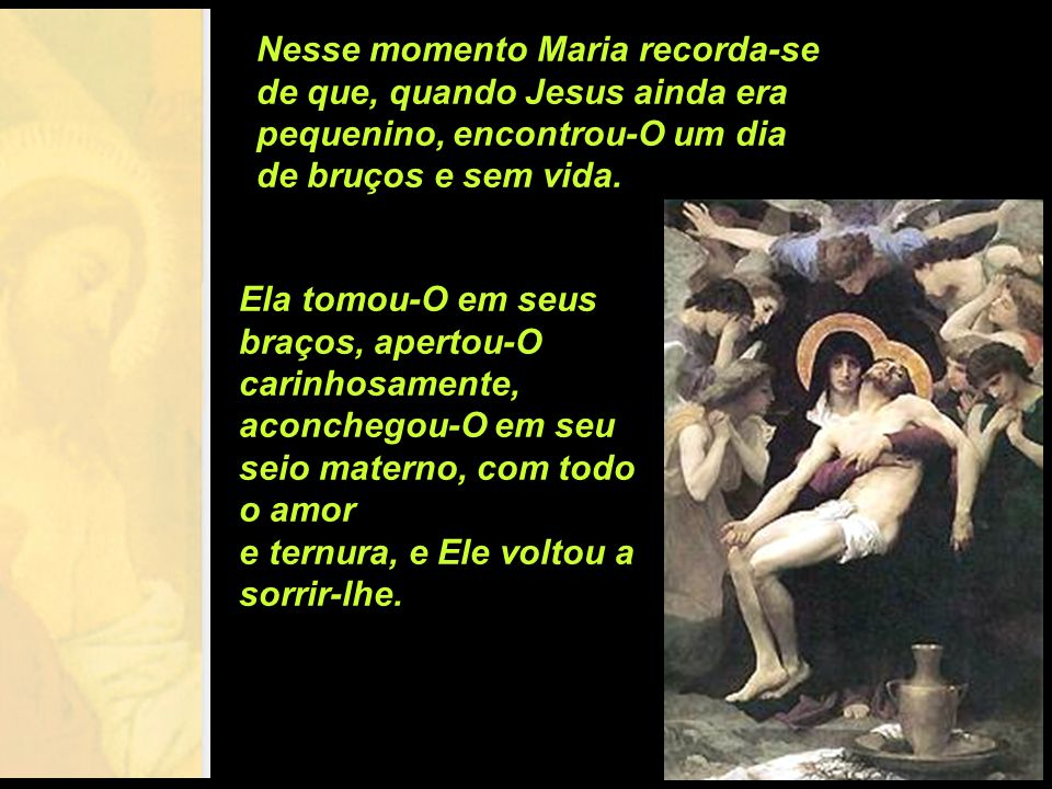 13ª estação: Jesus é descido da cruz e colocado nos braços de Sua santíssima Mãe. Rezemos por todos aqueles que estão mortos pelos pecados, para e que