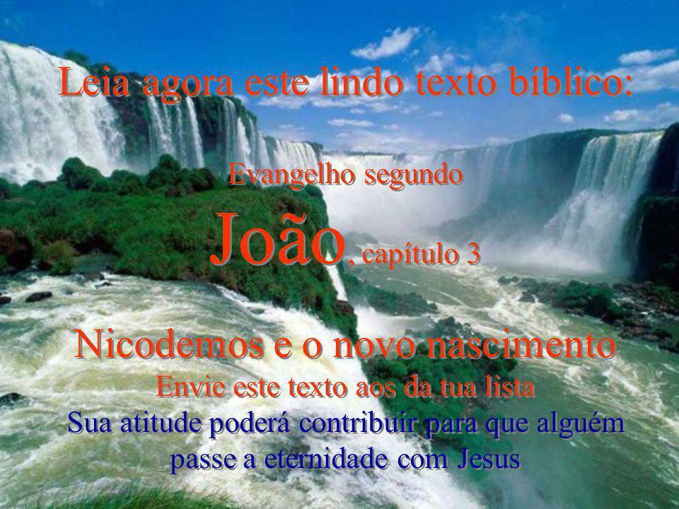 Leia agora este lindo texto bíblico: Evangelho segundo João, capítulo 3 Nicodemos e o novo nascimento Envie este texto aos da tua lista Sua atitude po