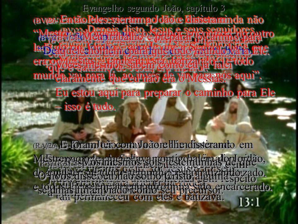 (BV)22- Depois disto Jesus e seus seguidores saíram de Jerusalém e ficaram juntos por algum tempo na Judéia, onde batizavam. (RA)22- Depois disto, foi