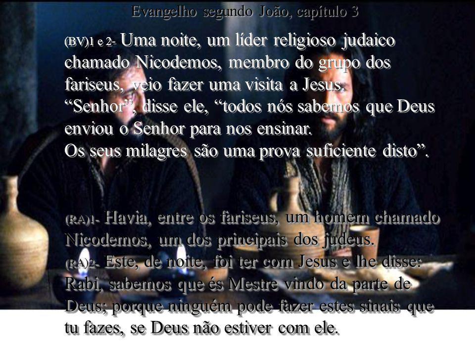 (BV)1 e 2- Uma noite, um líder religioso judaico chamado Nicodemos, membro do grupo dos fariseus, veio fazer uma visita a Jesus. Senhor, disse ele, to
