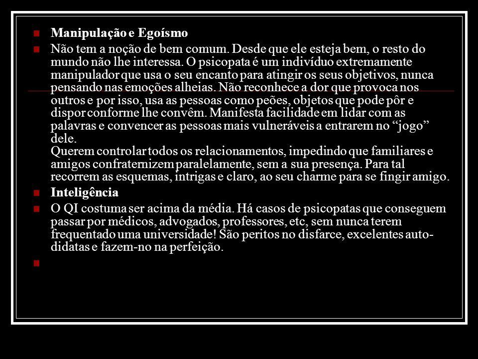 Manipulação e Egoísmo Não tem a noção de bem comum.