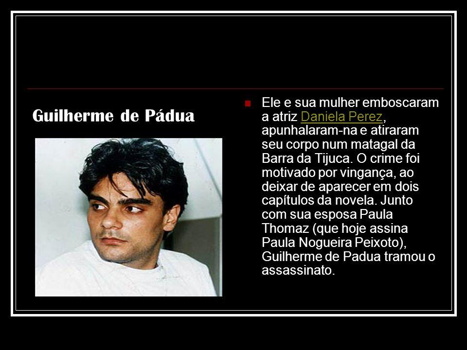 Ele e sua mulher emboscaram a atriz Daniela Perez, apunhalaram-na e atiraram seu corpo num matagal da Barra da Tijuca.