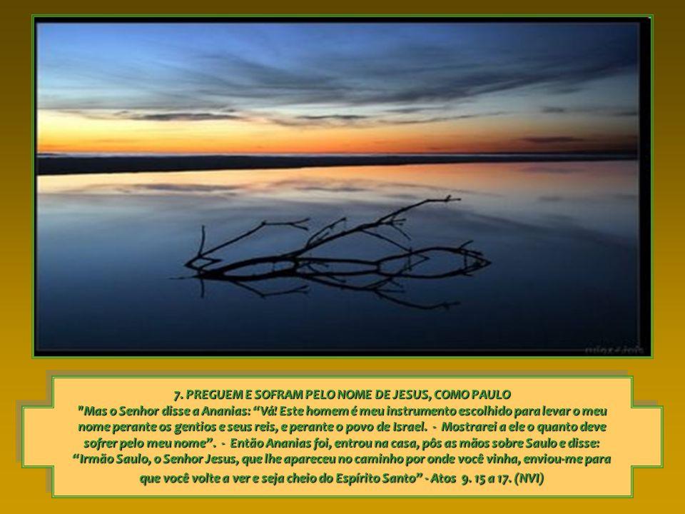 7. PREGUEM E SOFRAM PELO NOME DE JESUS, COMO PAULO Mas o Senhor disse a Ananias: Vá.