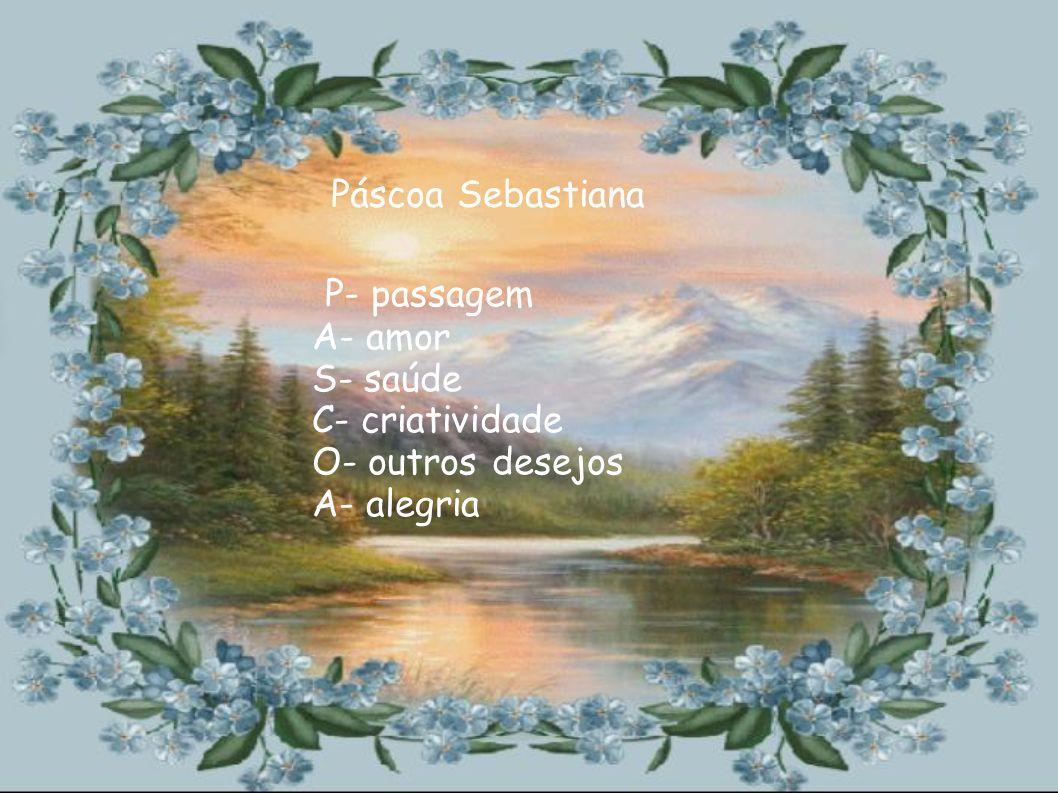 P-Passagem Á-Alegria S-Saúde, paz C-Criatividade O-Outros Desejos A-Amor e Harmonia Carmen PérolaPáscoa