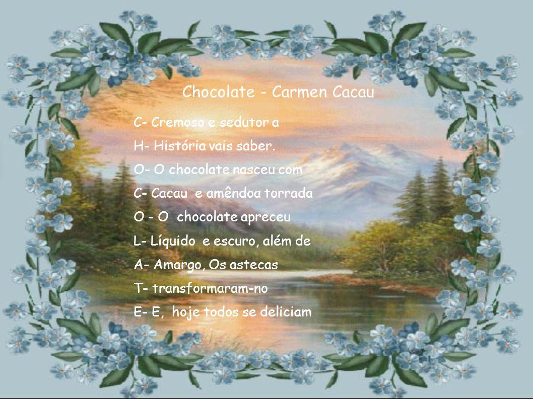C- Coelho da páscoa esperado O - O mimo da criançada E - Entrega ovos achocolatados L - Lembranças tão esperadas H- Harmoniza a nossa Páscoa O - Oferece o amor a paz.