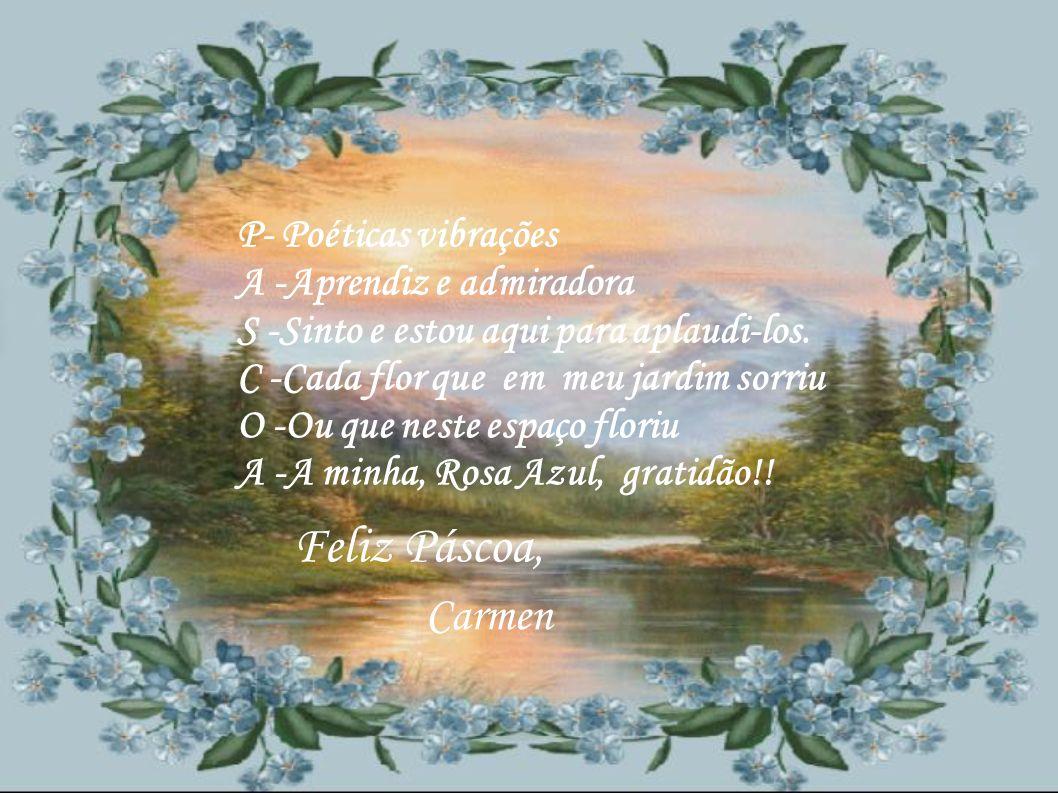 Com belos poemas, em acrósticos, foram tecidos, com esmero e carinho, esta linda homenagem, para relembrarmos a passagem da maior e importante festa da cristandade: Páscoa (Pessach) !.