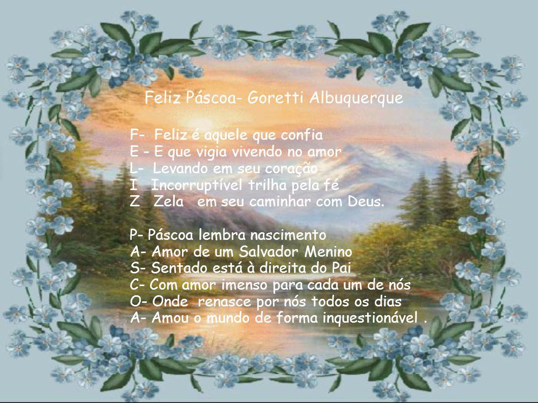 Feliz Páscoa- Mª Conceição Silva F- Felicidade E- Enorme harmonia L- Luz e paz I- Ímpetos Z- Zerados P- Passagem A- Amor S- Saúde C- Criatividade O- O