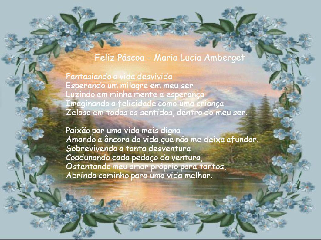 Feliz Páscoa- Goretti Albuquerque F- Feliz é aquele que confia E - E que vigia vivendo no amor L- Levando em seu coração I Incorruptível trilha pela fé Z Zela em seu caminhar com Deus.