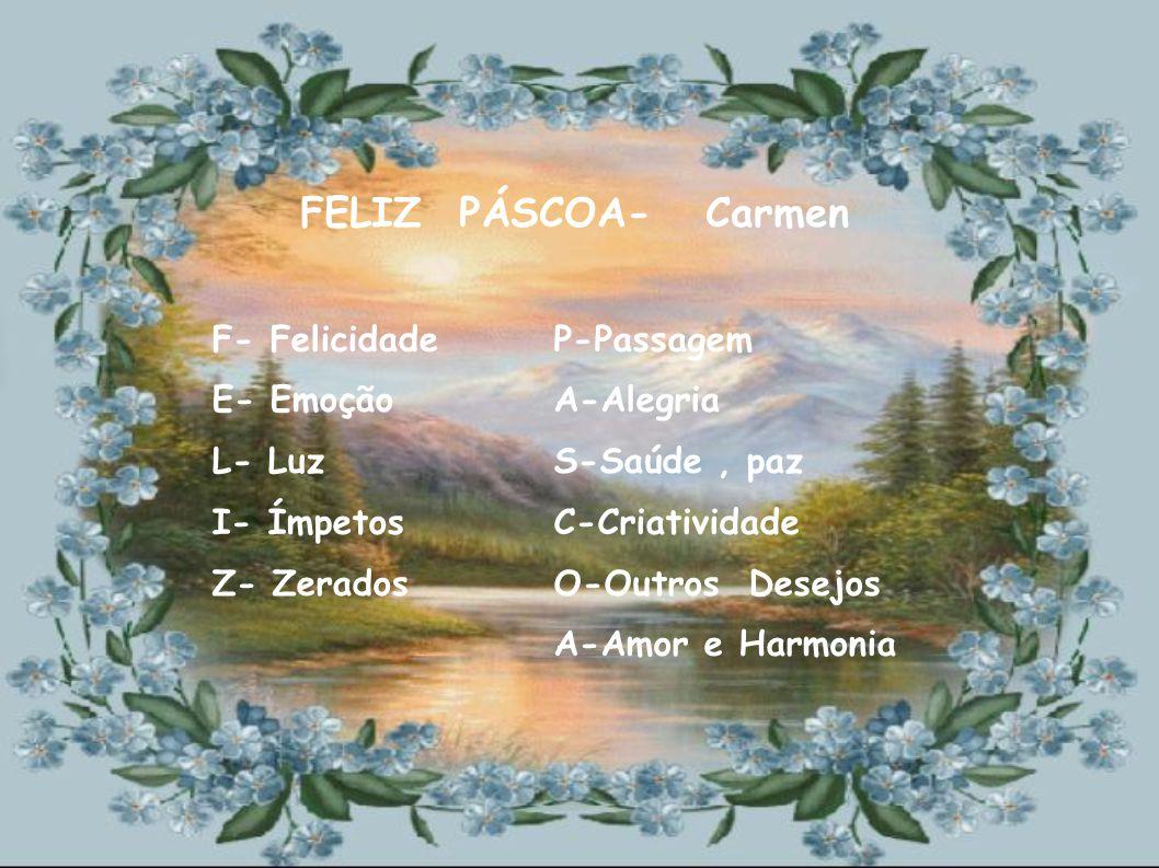 F- Felizes E- Entoamos L- Louvor I- Inspiração Z- Zeramos P-Páscoa, Passagem Á-Alegria, renovação S-Saúde, paz C-Cristo O-Olhai por nós A-Abençoa a todos nós FELIZ PÁSCOA - Germania