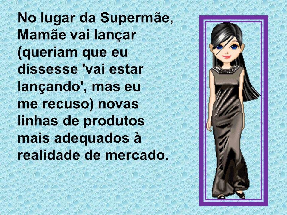 Mamãe sabe que o fim da Supermãe vai aumentar a demanda pela linha Vovó, que disputa o mesmo segmento.