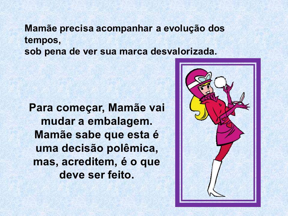 Como vocês sabem, a última vez que Mamãe passou por reformulações foi há 14 anos, com o nascimento do Júnior.