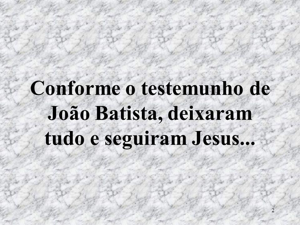 2 Conforme o testemunho de João Batista, deixaram tudo e seguiram Jesus...