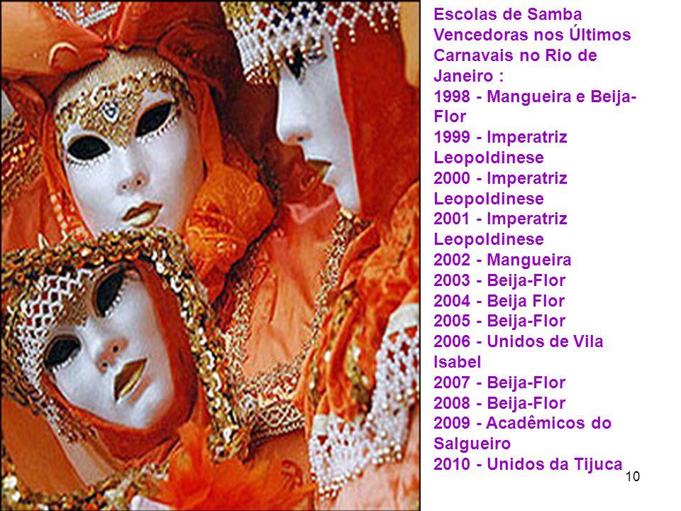 12 10 Escolas de Samba Vencedoras nos Últimos Carnavais no Rio de Janeiro : 1998 - Mangueira e Beija- Flor 1999 - Imperatriz Leopoldinese 2000 - Imper