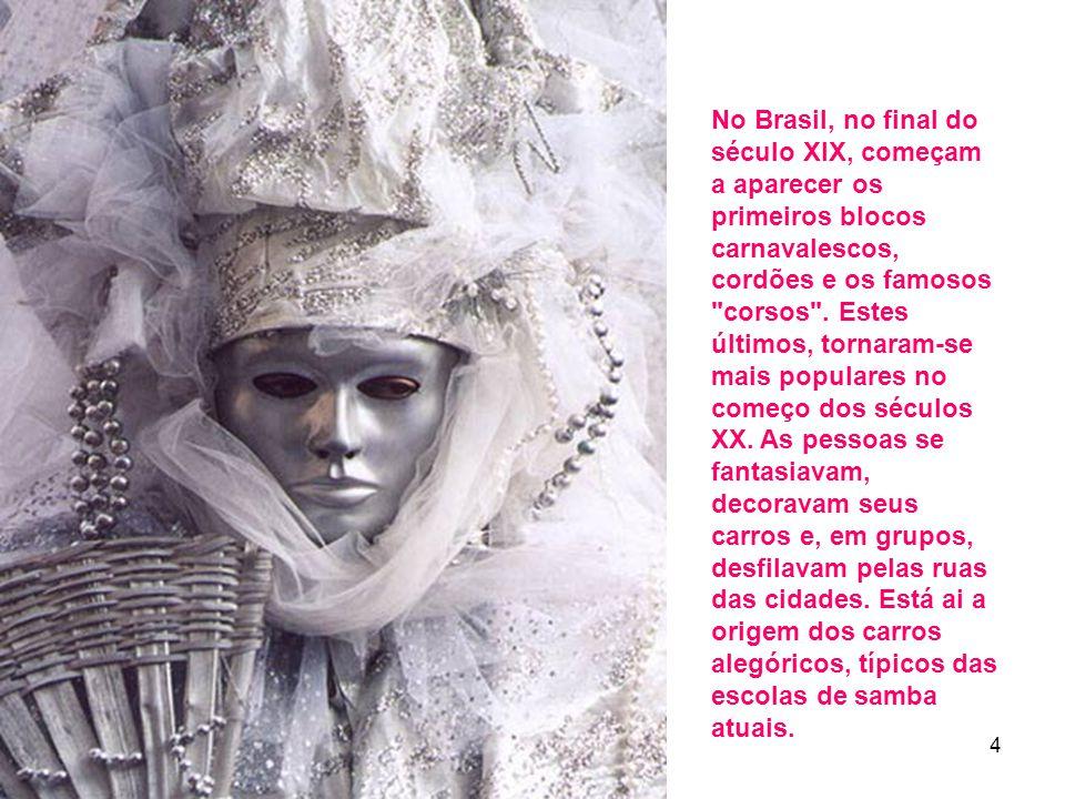 12 4 No Brasil, no final do século XIX, começam a aparecer os primeiros blocos carnavalescos, cordões e os famosos