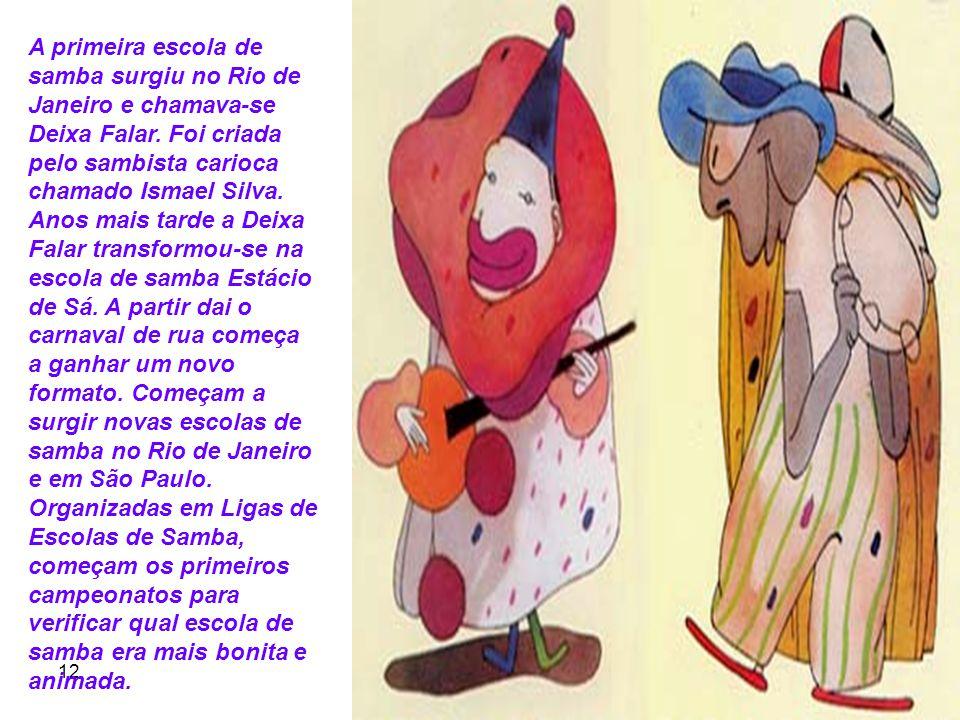12 6 A primeira escola de samba surgiu no Rio de Janeiro e chamava-se Deixa Falar. Foi criada pelo sambista carioca chamado Ismael Silva. Anos mais ta