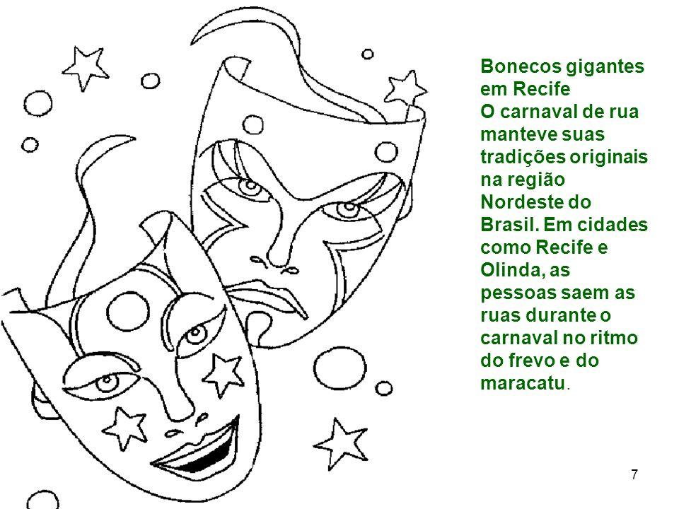 12 7 Bonecos gigantes em Recife O carnaval de rua manteve suas tradições originais na região Nordeste do Brasil. Em cidades como Recife e Olinda, as p