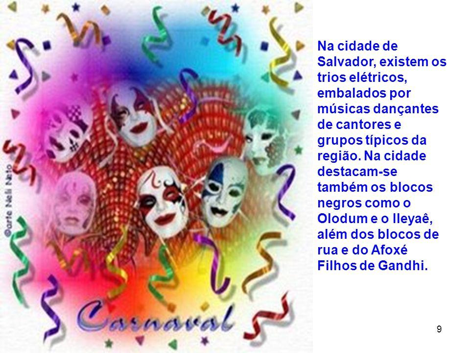 12 9 Na cidade de Salvador, existem os trios elétricos, embalados por músicas dançantes de cantores e grupos típicos da região. Na cidade destacam-se