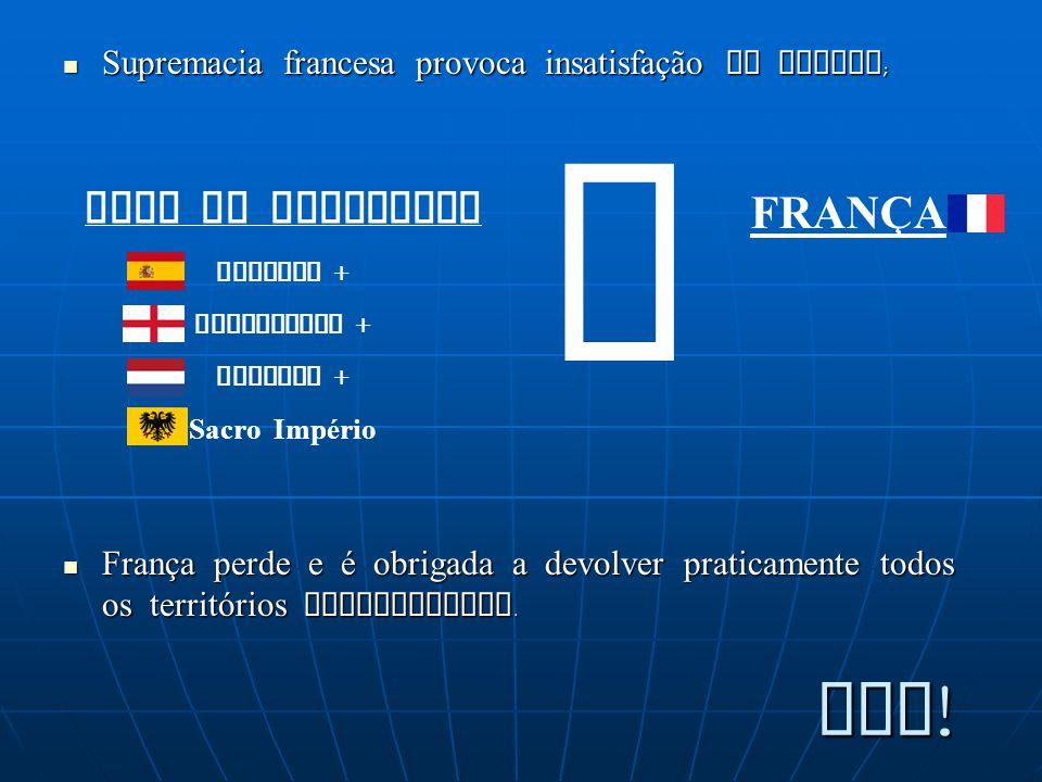 Supremacia francesa provoca insatisfação na Europa; França perde e é obrigada a devolver praticamente todos os territórios conquistados. LIGA DE AUGSB