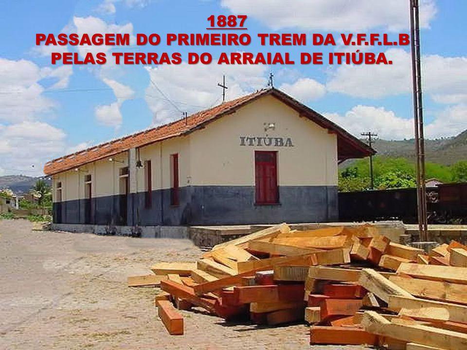 1887 PASSAGEM DO PRIMEIRO TREM DA V.F.F.L.B PELAS TERRAS DO ARRAIAL DE ITIÚBA.