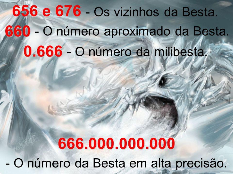 666 656 e 676660 - O número aproximado da Besta.- Os vizinhos da Besta.