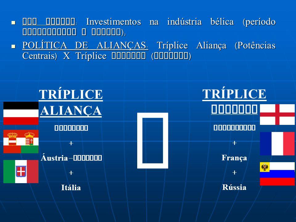 PAZ ARMADA: Investimentos na indústria bélica (período antecedente a guerra); POLÍTICA DE ALIANÇAS: Tríplice Aliança (Potências Centrais) X Tríplice E