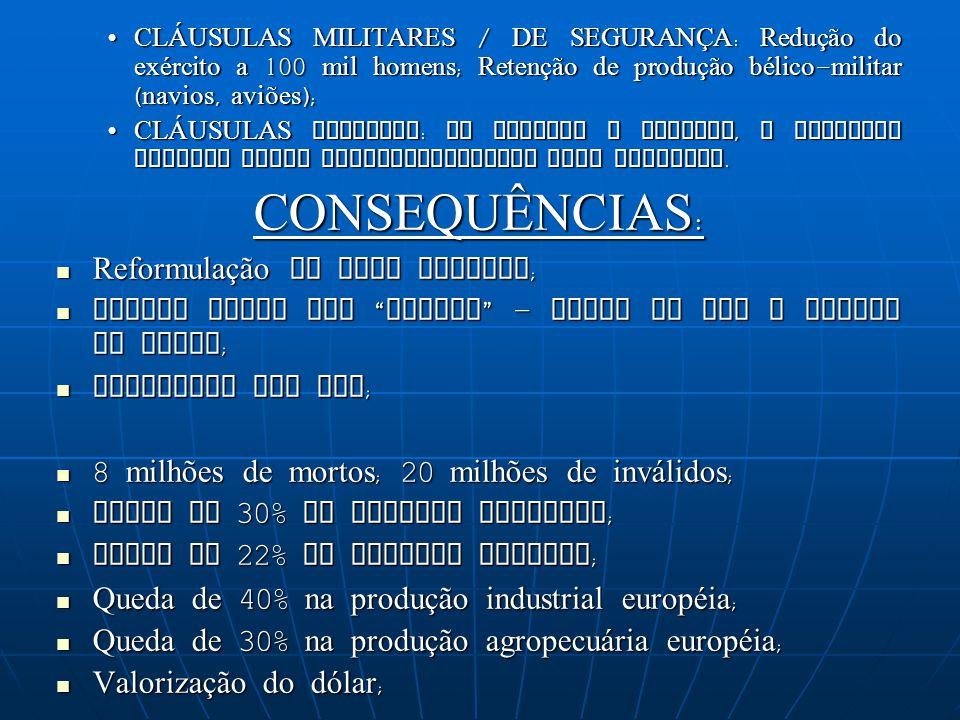 CLÁUSULAS MILITARES / DE SEGURANÇA: Redução do exército a 100 mil homens; Retenção de produção bélico-militar (navios, aviões); CLÁUSULAS DIVERSAS: Ao