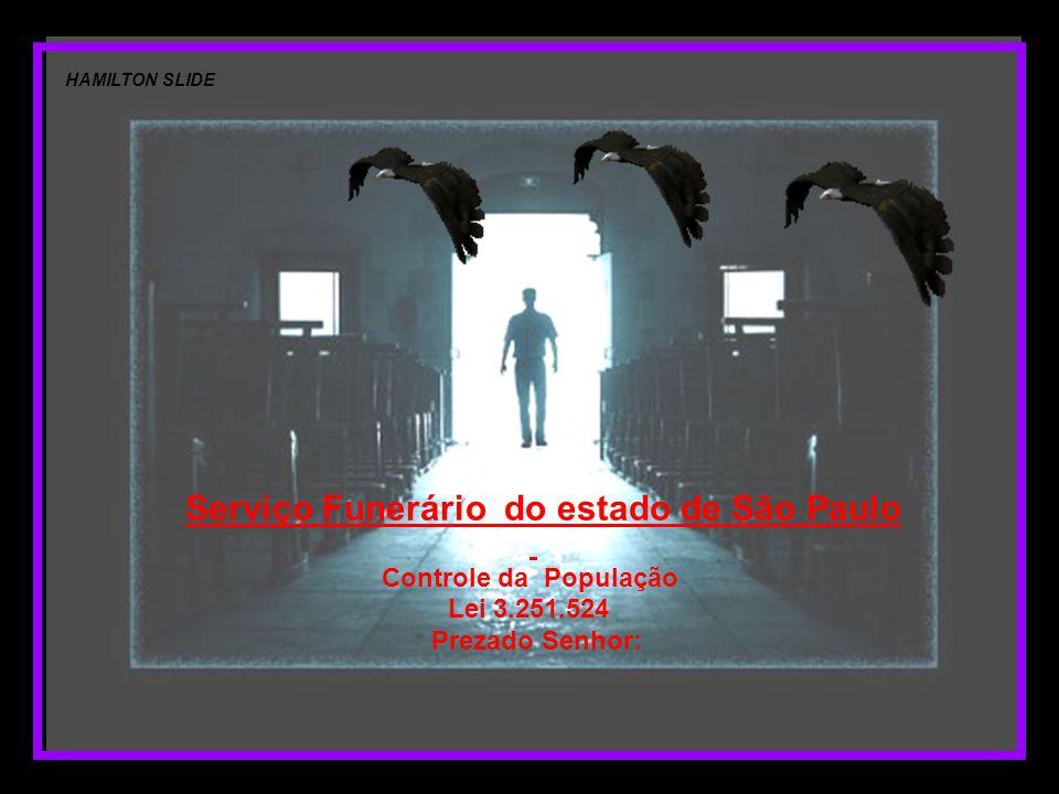 Serviço Funerário do estado de São Paulo Controle da População Lei 3.251.524 Prezado Senhor: HAMILTON SLIDE