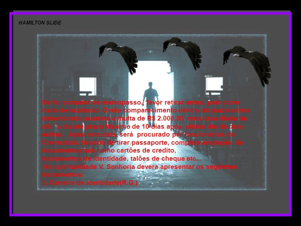 Por esse motivo, Vossa Senhoria deverá em virtude da lei acima, apresentar-se ao CREMATÓRIO MUNICIPAL DE VILA ALPINA, que fica na Av.: Presidente Juscelino Kubisthek, 2.548- Vila Alpina, na capital do estado, até 5 (cinco) dias do recebimento desta carta, a partir das 09:00 hs, diante do forno 08, ala 03, para nos permitir a sua incineração.