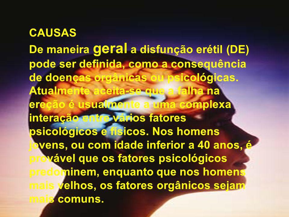 083 CAUSAS De maneira geral a disfunção erétil (DE) pode ser definida, como a consequência de doenças orgânicas ou psicológicas.