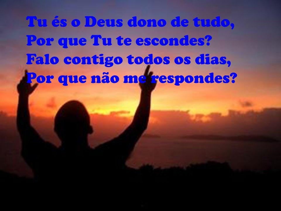 Deus eu te procuro, Nas linhas dos meus versos, Nas feridas em mim abertas, Nas noites que passo sem sono.