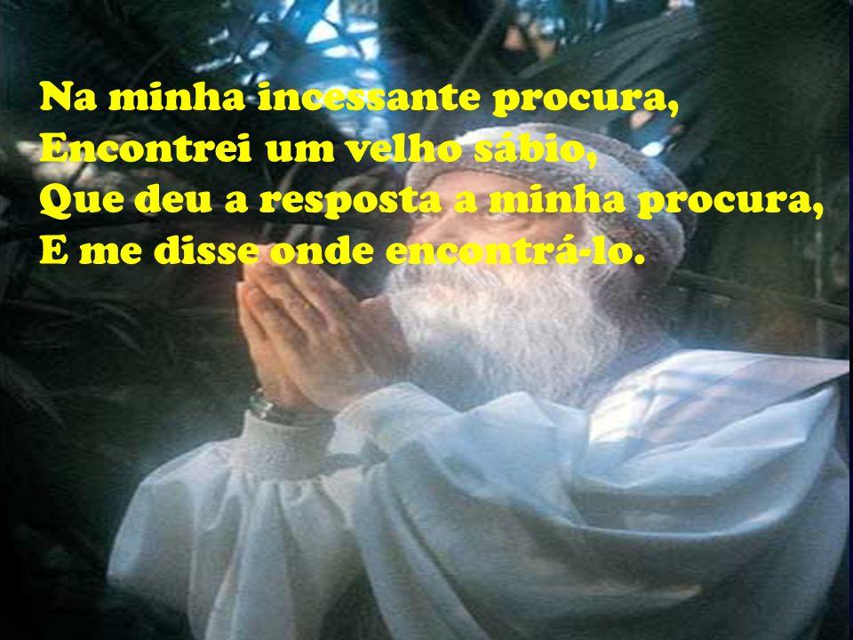 Deus eu te procuro, Nos lugares onde passo, Nos quatro cantos do mundo, Procuro e não te acho.