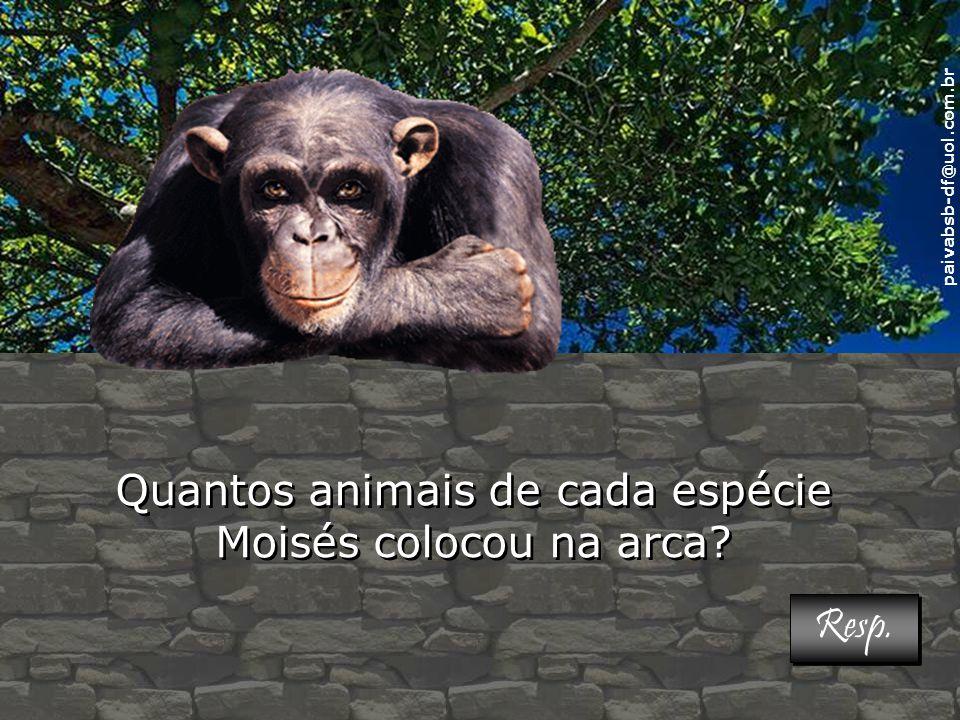 paivabsb-df@uol.com.br Quantos animais de cada espécie Moisés colocou na arca.