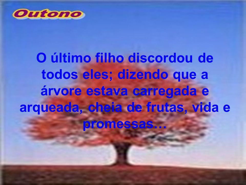 14 9 O último filho discordou de todos eles; dizendo que a árvore estava carregada e arqueada, cheia de frutas, vida e promessas…