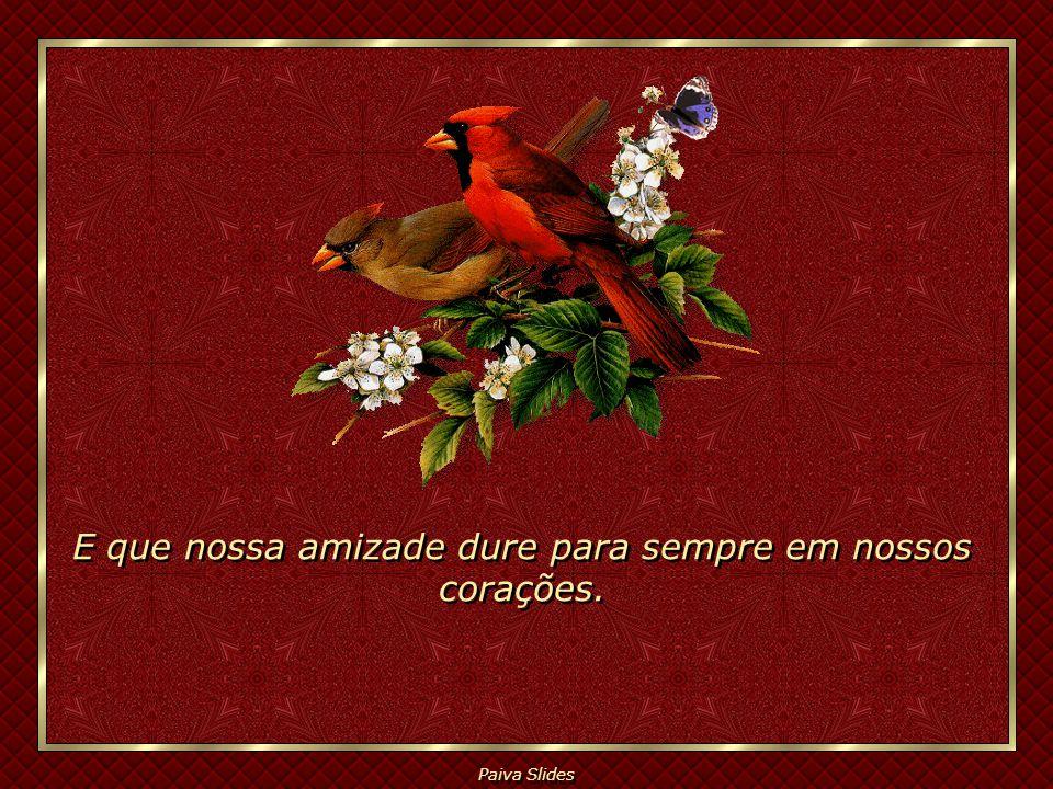 Paiva Slides Senhor, a meus amigos que lêem esta mensagem, enche-os de Sabedoria, Paz e Amor. Senhor, a meus amigos que lêem esta mensagem, enche-os d