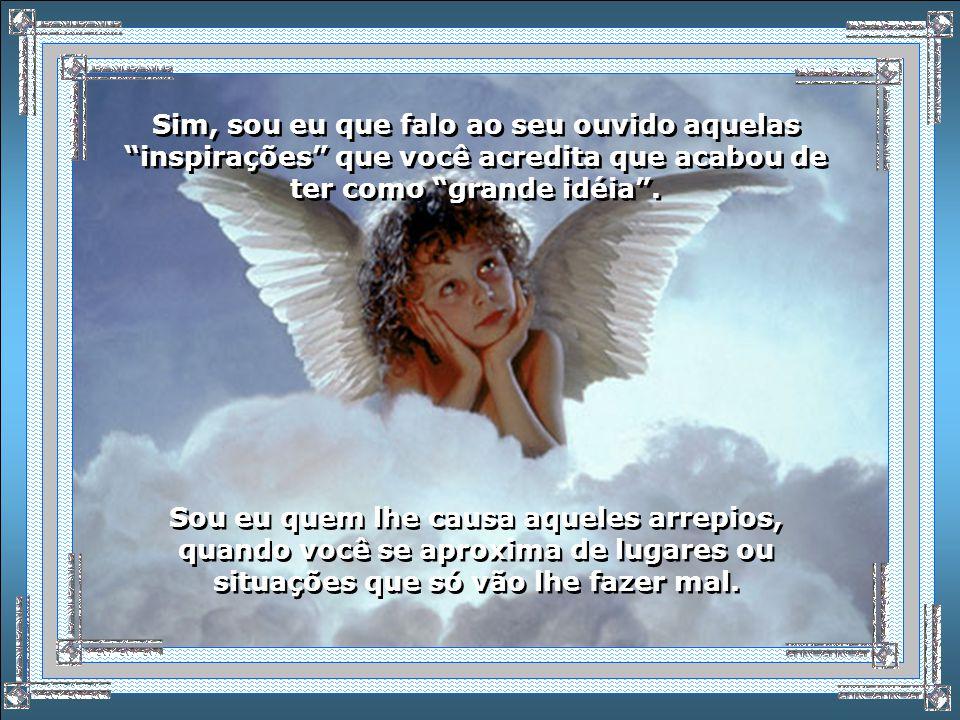 Oi, Sou seu Anjo da Guarda! Oi, Sou seu Anjo da Guarda! Eu estou ao seu lado e sou aquele que nunca desacredita dos seus sonhos. Sou eu que às vezes a