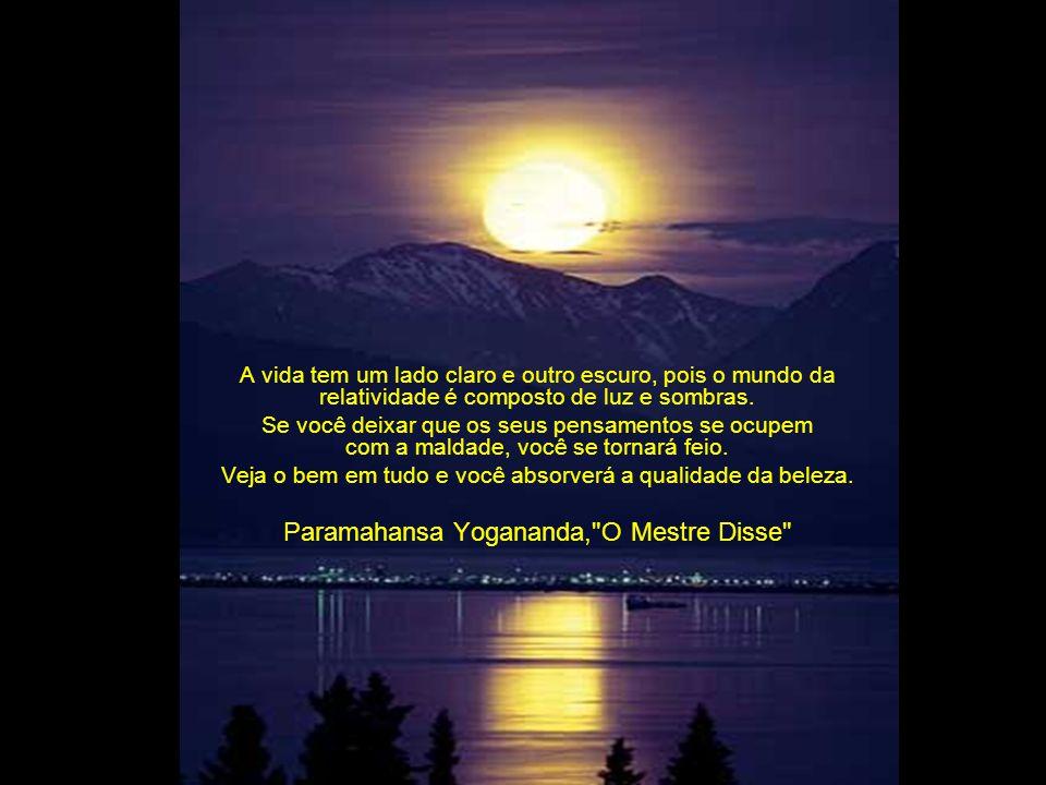 A vida tem um lado claro e outro escuro, pois o mundo da relatividade é composto de luz e sombras.
