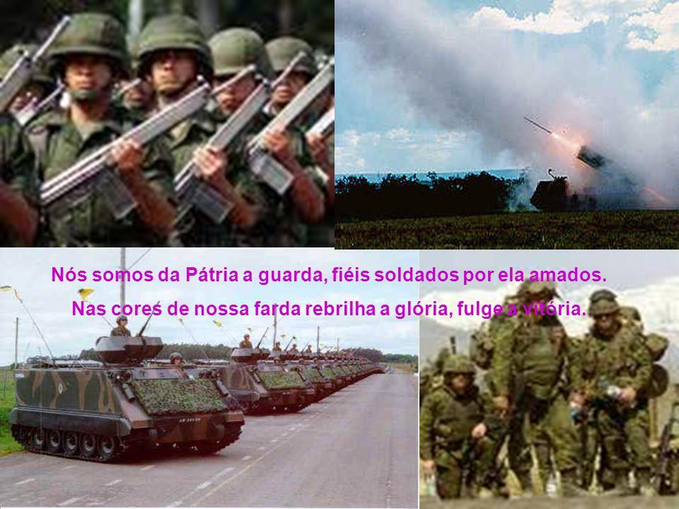 Nós somos da Pátria a guarda, fiéis soldados por ela amados.