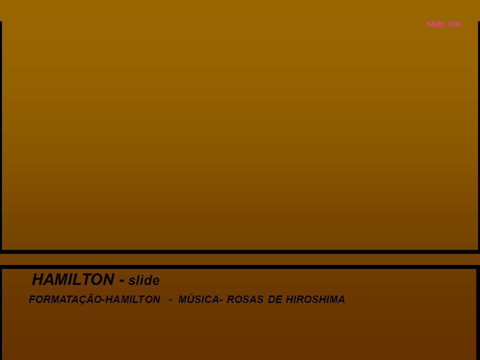 HAMILTON - slide FORMATAÇÃO-HAMILTON - MÚSICA- ROSAS DE HIROSHIMA HAMILTON